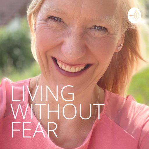 Cover art for podcast LIVING WITHOUT FEAR
