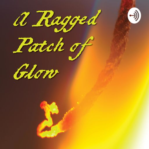 """Cover art for podcast """"A Ragged Patch of Glow"""""""