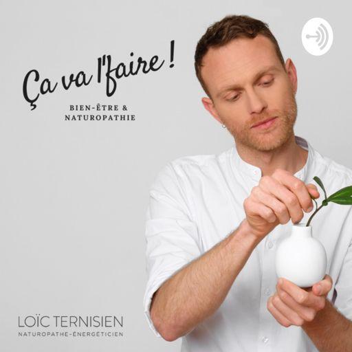 Cover art for podcast Ça va l'faire !   Bien-être et naturopathie avec Loïc Ternisien