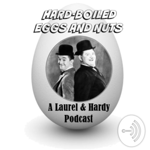 Cover art for podcast Hard-Boiled Eggs and Nuts - A Laurel & Hardy Podcast