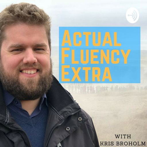 Cover art for podcast Actual Fluency Extra with Kris Broholm