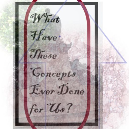 Cover art for podcast What Have These Concepts Ever Done for Us?