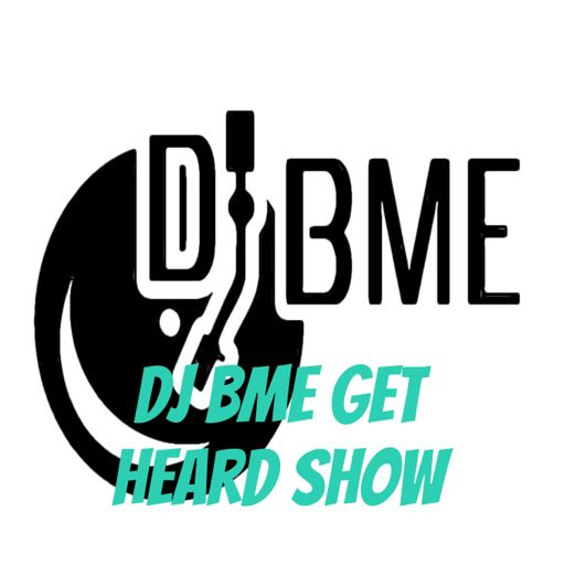 Cover art for podcast Dj BME Get Heard Show