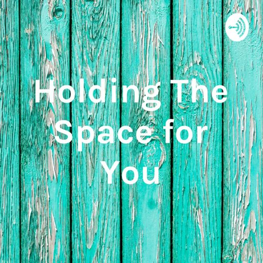 Cover art for podcast Holding The Space for You