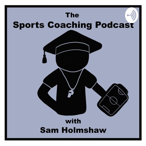 Cover art for podcast The Sports Coaching Podcast with Sam Holmshaw