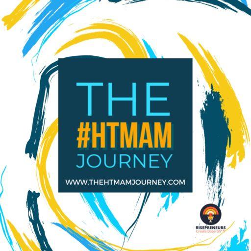 Cover art for podcast The #HTMAM Journey | Part of the Rispreneurs Family.