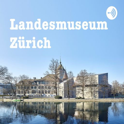 Cover art for podcast Landesmuseum Zürich