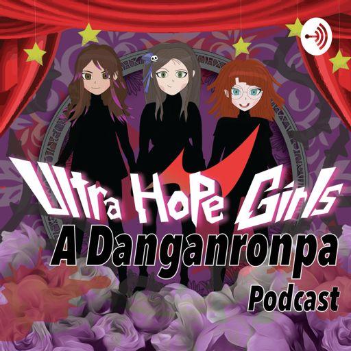 Cover art for podcast Ultra Hope Girls: A Danganronpa Podcast