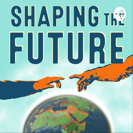 Cover art for podcast Shaping The Future - From Pandemic To Climate Change