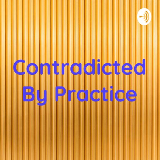 Cover art for podcast Contradicted By Practice