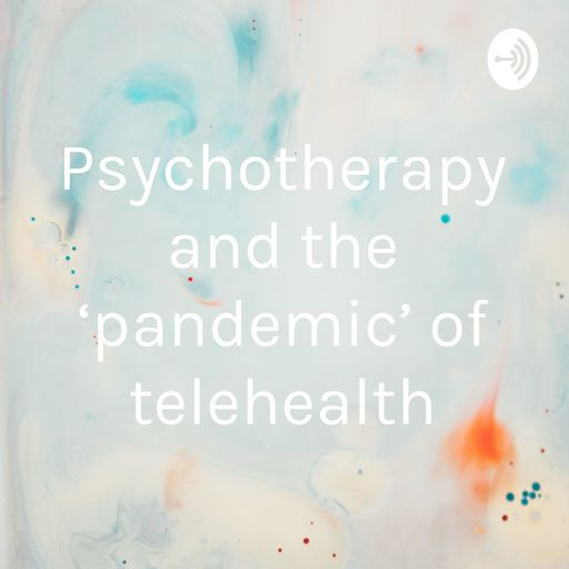 Cover art for podcast Psychotherapy and the 'pandemic' of telehealth