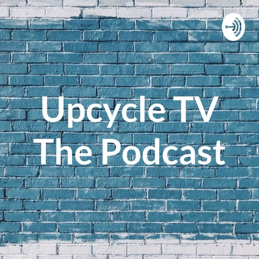 Cover art for podcast Upcycle TV The Podcast
