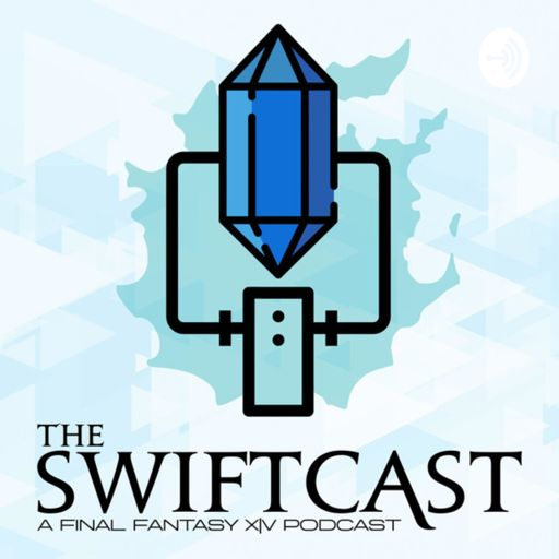 Cover art for podcast The Swiftcast - A Final Fantasy XIV (FFXIV) Podcast