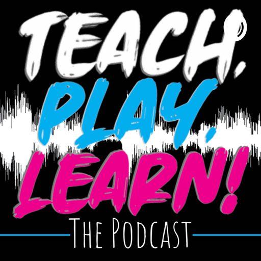 Cover art for podcast Teach, Play, Learn! The Podcast
