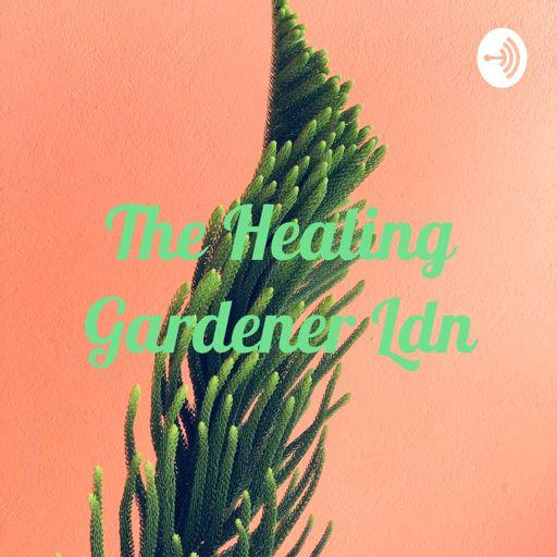 Cover art for podcast The Healing Gardener Ldn