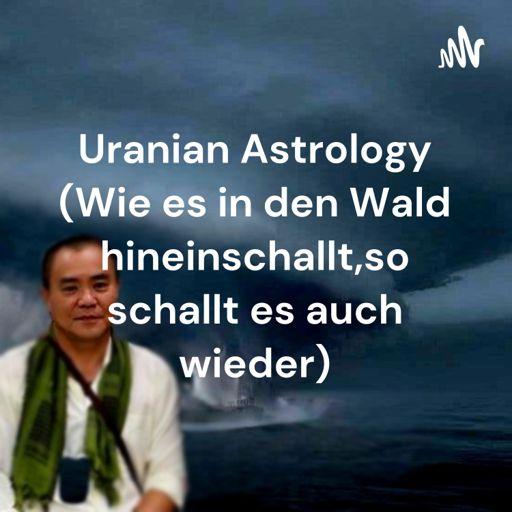 Cover art for podcast Uranian Astrology  (Wie es in den Wald hineinschallt,so schallt es auch wieder)