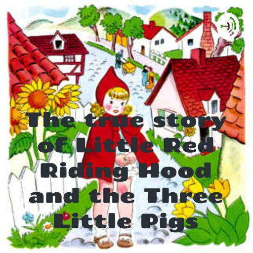 Cover art for podcast The true story of Little Red Riding Hood and the Three Little Pigs
