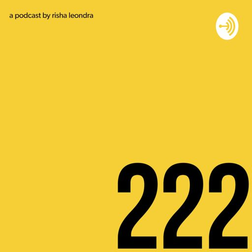 Cover art for podcast 222: a podcast by risha leondra