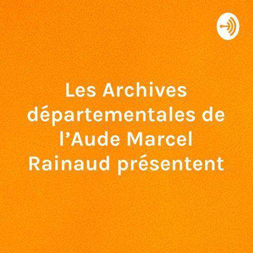 Cover art for podcast Les Archives départementales de l'Aude Marcel Rainaud présentent