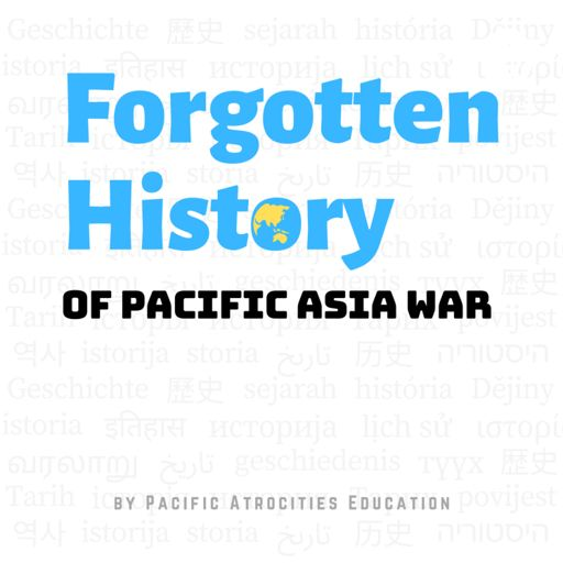 Cover art for podcast Forgotten History of Pacific Asia War