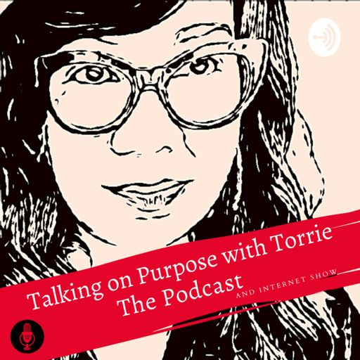 Cover art for podcast Talking on Purpose with Torrie the Podcast & Internet Show