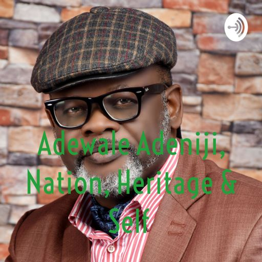 Cover art for podcast Adewale Adeniji, Nation, Heritage & Self