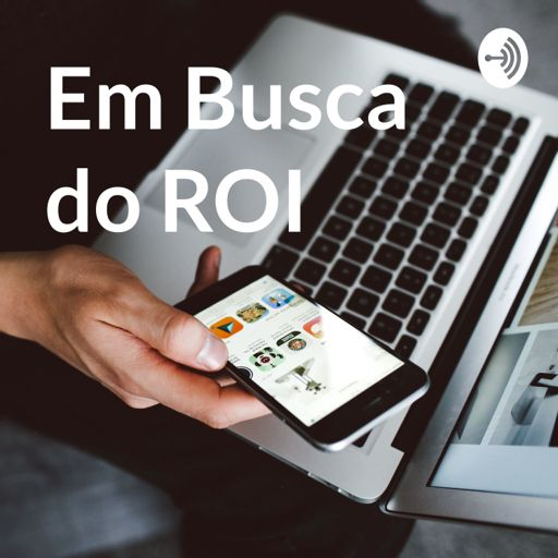Cover art for podcast Em Busca do ROI