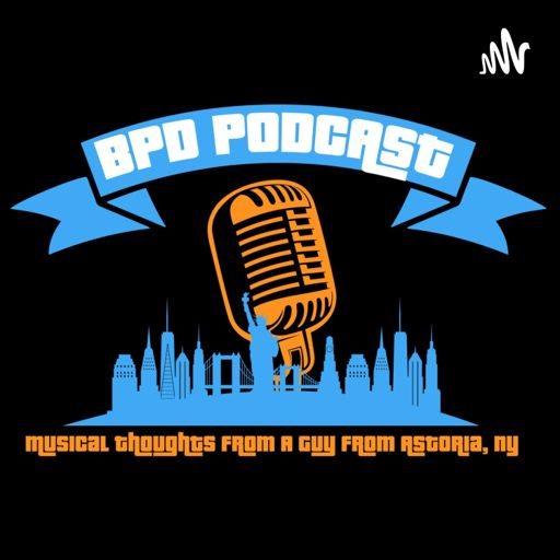 Cover art for podcast BPD Podcast - Musical Thoughts from a Guy from Astoria, NY