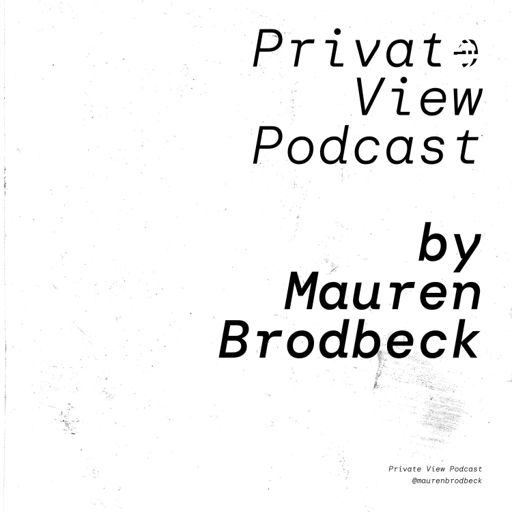 Cover art for podcast Private View Podcast by artist Mauren Brodbeck, on getting real about being a woman in the arts