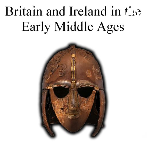 Cover art for podcast Britain and Ireland in the Early Middle Ages