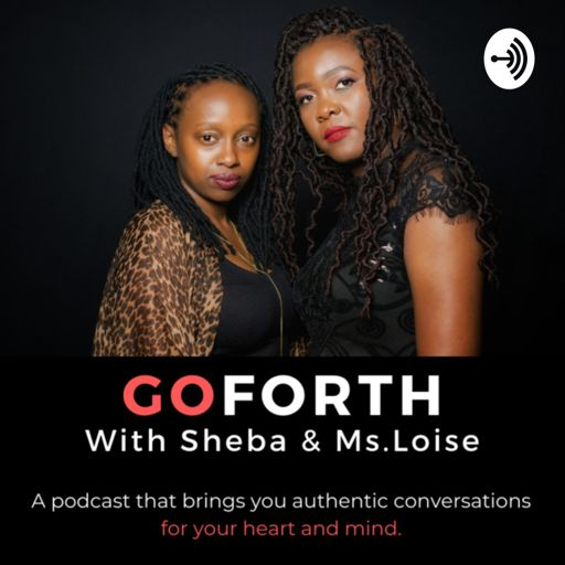 Cover art for podcast GOFORTH With Sheba & Ms.Loise