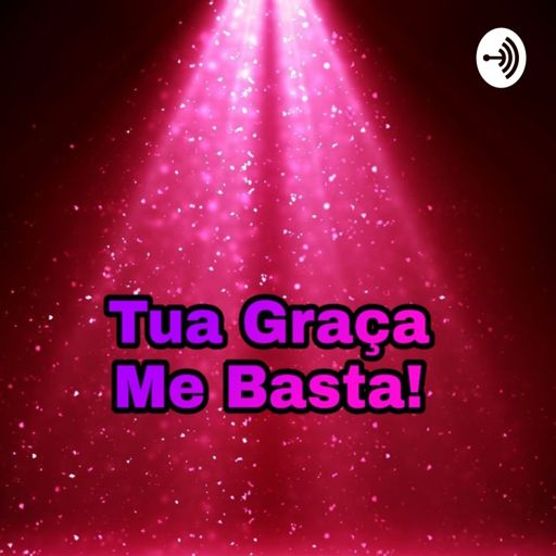 Cover art for podcast Tua Graça Me Basta