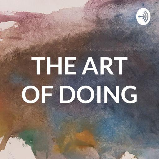 Cover art for podcast THE ART OF DOING
