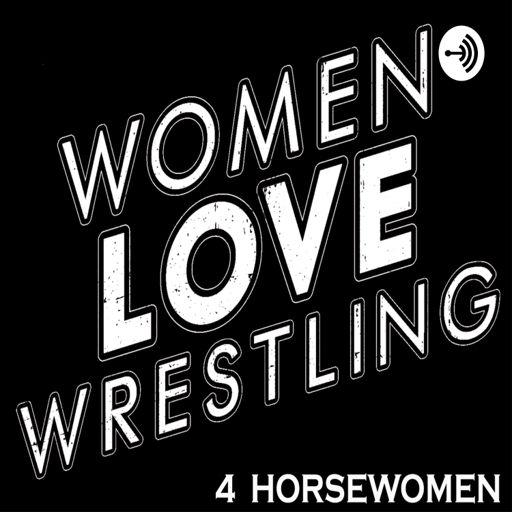 Cover art for podcast Women Love Wrestling: 4 Horsewomen
