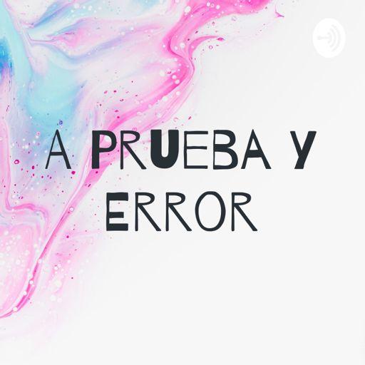 Cover art for podcast A Prueba y Error