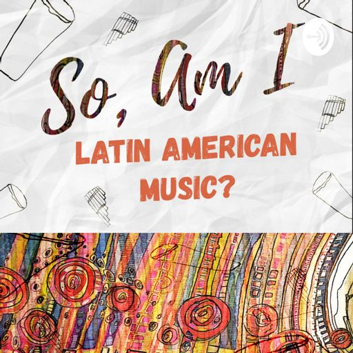 Cover art for podcast So, Am I Latin American Music?