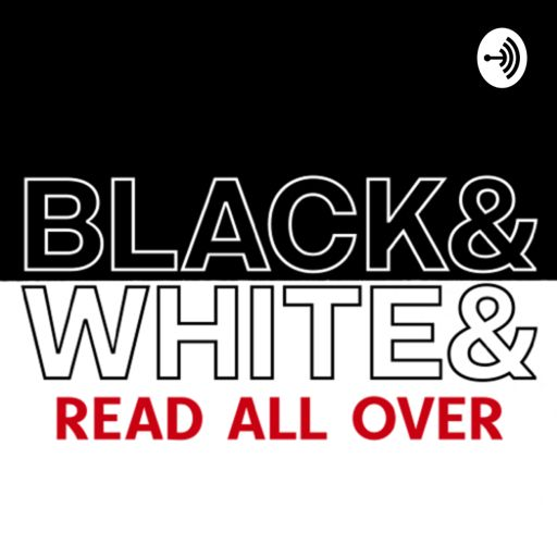 Cover art for podcast Black & White & Read All Over