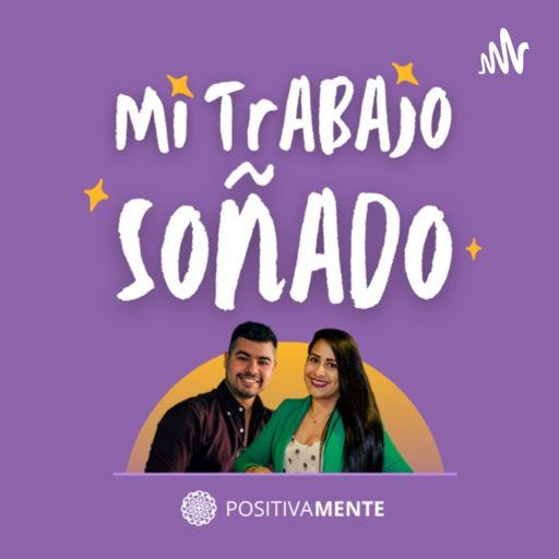 Cover art for podcast Mi Trabajo Soñado - Positivamente