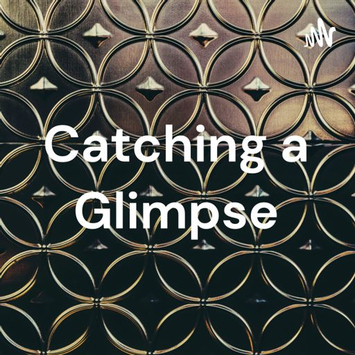 Cover art for podcast Catching a Glimpse