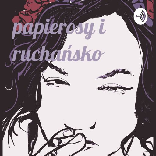 Cover art for podcast papierosy i ruchańsko