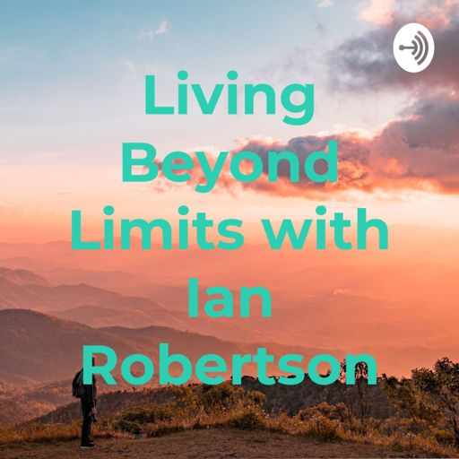 Cover art for podcast Living Beyond Limits with Ian Robertson