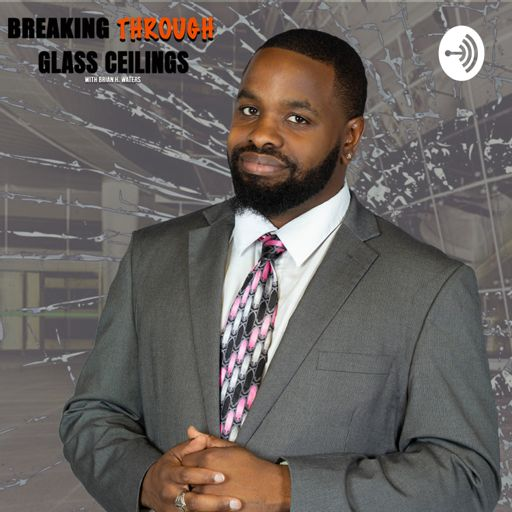 Cover art for podcast Breaking Through Glass Ceilings With Brian H.