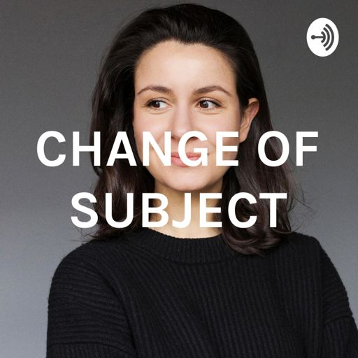 Cover art for podcast CHANGE OF SUBJECT