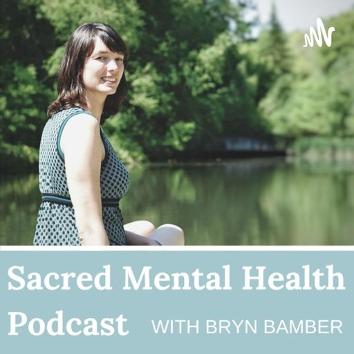 Cover art for podcast Sacred Mental Health with Bryn Bamber