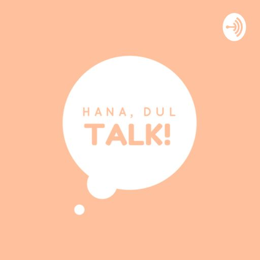 Cover art for podcast Hana, Dul, Talk!