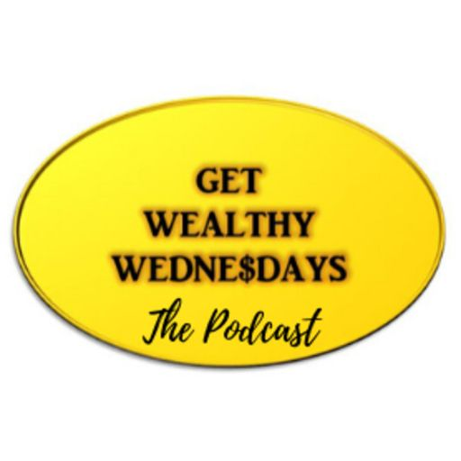 Cover art for podcast Get Wealthy Wednesdays - The Podcast