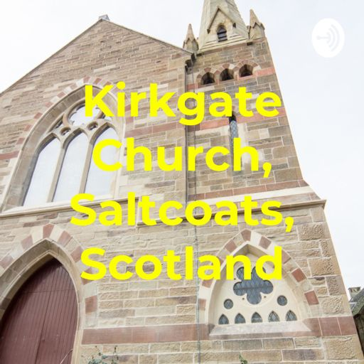 Cover art for podcast Kirkgate Church, Saltcoats, Scotland