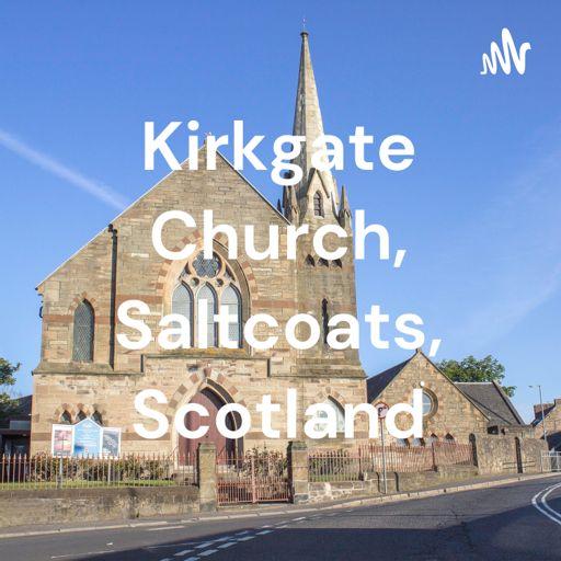 Cover art for podcast Kirkgate Parish Church, Saltcoats, Scotland