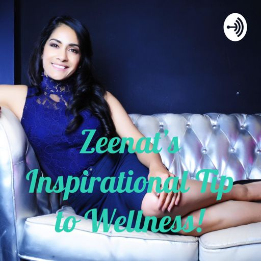 Cover art for podcast Zeenat Noorani podcasts- Inspirational Tip To Wellness!
