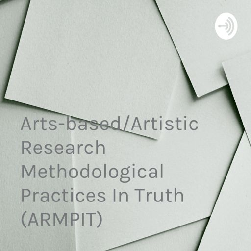 Cover art for podcast Arts-based/Artistic Research Methodological Practices In Truth (ARMPIT)